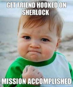 get-friend-hooked-on-sherlock-mission-accomplished-thumb